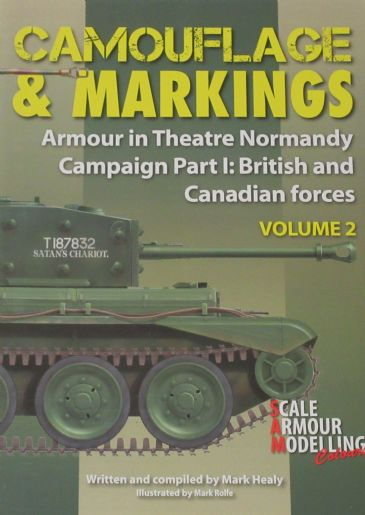 Camouflage & Markings - Armour in Theatre Normandy Campaign Part 1: British and Commonwealth Forces, Volume 2, by Mark Healy
